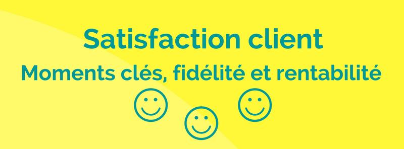 [Infographie] Satisfaction client - moments clés, fidélité et rentabilité